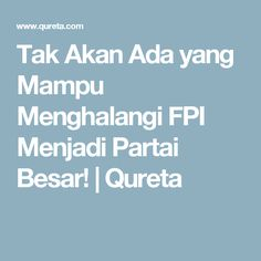 Tak Akan Ada yang Mampu Menghalangi FPI Menjadi Partai Besar!   Qureta