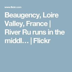 Beaugency, Loire Valley, France | River Ru runs in the middl… | Flickr