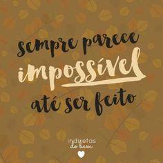 <p></p><p>Sempre parece impossível até ser feito. </p>