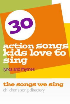 Action Songs Kids Love to Sing | Lyrics and Rhymes - https://thesongswesing.wordpress.com/2009/03/11/action-songs-kids-love-to-sing-lyrics/