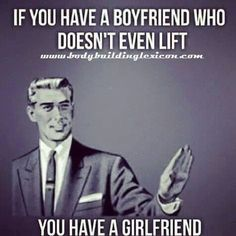 If you have a boyfriend who doesn't even lift...