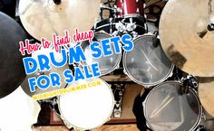 Cheap Drum Sets for Sale: How to find a great Drum Kit for any level