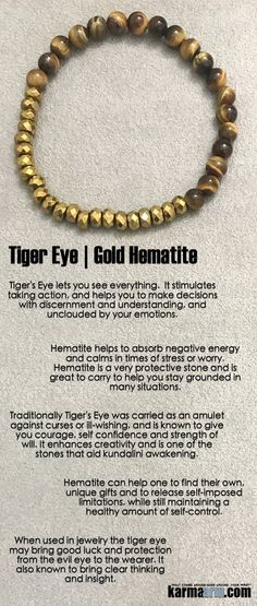 Tiger's Eye lets you see everything. It stimulates taking action, and helps you to make decisions with discernment and understanding, and unclouded by your emotions. Traditionally it was carried as an amulet against curses or ill-wishing, and is known to give you courage, self confidence and strength of will.....Yoga Bracelets. Chakra Mala Beaded Jewelry. Energy Healing Crystals Stacks. Hematite Tiger Eye.
