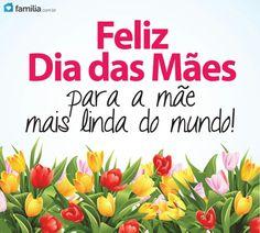 Para a Mãe mais linda do mundo! Feliz dia das Mães!
