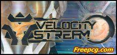 Velocity Stream Free Download PC Game