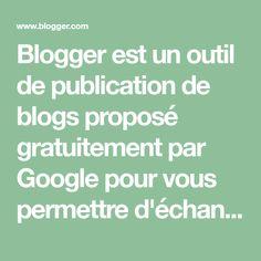 Blogger est un outil de publication de blogs proposé gratuitement par Google pour vous permettre d'échanger facilement vos réflexions avec le reste du monde. Blogger vous permet de publier un texte, des photos et des vidéos en toute simplicité sur votre blog personnel ou collectif.