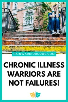 Chronic Illness Warriors Are Not Failures! • Pain Warrior Code Chronic Illness, Chronic Pain, Fibromyalgia, Feeling Like A Failure, Feeling Great, Complex Regional Pain Syndrome, Feeling Defeated, Mental And Emotional Health, Pep Talks