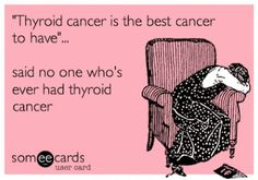 Thyroid Cancer… I keep saying it to reassure people, but I really HATE hearing it, like my cancer doesn't count somehow.