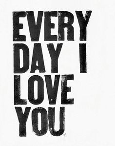 EVERY DAY I LOVE YOU. Printable poster. Black and White.