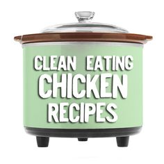Clean Eating crock pot chicken recipes!