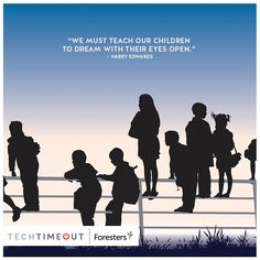 """""""We must teach our children to dream with their eyes open."""" - Harry Edwards #family #techtimeout"""