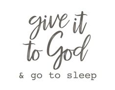 Give it to God & go to sleep print. Give it to God and go to sleep. Faith Quotes, Bible Quotes, Me Quotes, Sleep Quotes, Qoutes, Famous Quotes, Quotes About God, Quotes To Live By, Go To Sleep