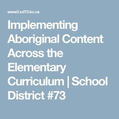 Implementing Aboriginal Content Across the Elementary Curriculum Aboriginal Education, Cross Curricular, I School, School District, Curriculum, Science, Profile, Content, Resume