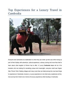 Top experiences for a luxury travel in cambodia  Luxury Travel Vietnam, LTD As a leading tour operator with its headquarter in Hanoi offering a large numbers of bespoke holiday and vacation deals within Vietnam, Myanmar (Burma), Laos, Cambodia and Thailand. Book a Cambodia Tours and experience all the best adventures with us, inquire today at: http://www.luxurytravelvietnam.com/cambodia-tour-holiday-packages