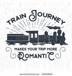 """Hand drawn textured vintage label, retro badge with steam train vector illustration and """"Train journey makes your trip more romantic"""" inspirational lettering."""