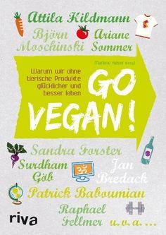 Go vegan!: Warum wir ohne tierische Produkte glücklicher und besser leben UNBEDINGT LESEN!!!