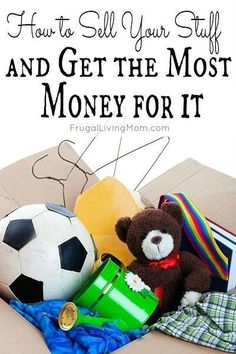 How to Sell Your Stuff and Get the Most Money for It - Frugal Living Mom