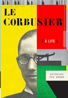 """Le Corbusier, a life"" by Nicholas Fox Weber – book cover"