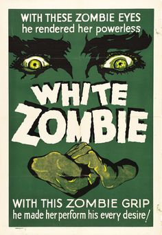"""With These Zombie Eyes He Rendered Her Powerless White Zombie With This Zombie Grip He Made Her Perform His Every Desire! This Is One Of The Early Movie Posters For """"white Zombie"""", A Bela Lugosi Film"""