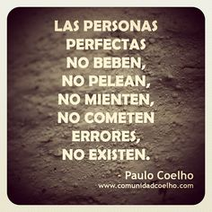 «Las personas perfectas no beben, no pelean, no mienten, no cometen errores, no existen.»