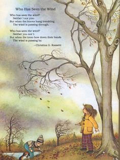 from 'Poems to Read to the Very Young', Who Has Seen the Wind? by Christina Rossetti, illustrated by Eloise Wilkin Nature Poem, All Nature, Nature Quotes, Nature Study, Graffiti Kunst, Christina Rossetti, Kids Poems, Poems About Children, Preschool Poems