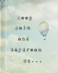 keep calm and daydream on