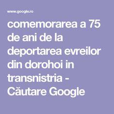 comemorarea a 75 de ani de la deportarea evreilor din dorohoi in transnistria - Căutare Google