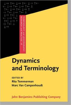 Dynamics and terminology : an interdisciplinary perspective on monolingual and multilingual culture-bound communication / edited by Rita Temmerman, Marc Van Campenhoudt