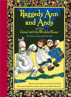 Raggedy Ann and Andy and the Camel with the Wrinkled Knees (Classic Collectible Pop-Up) by Johnny Gruelle. $18.13. Reading level: Ages 3 and up. 14 pages. Publisher: Little Simon; Pop edition (November 11, 2003). Author: Johnny Gruelle. Series - Classic Collectible Pop-Up