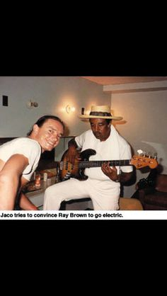 Jaco Pastorius and Ray Brown.