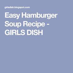 Easy Hamburger Soup Recipe - GIRLS DISH