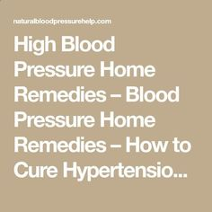 Lower Blood Pressure Remedies High Blood Pressure Home Remedies – Blood Pressure Home Remedies – How to Cure Hypertension Naturally Natural Blood Pressure, Blood Pressure Symptoms, Blood Pressure Medicine, Increase Blood Pressure, Blood Pressure Chart, Normal Blood Pressure, Blood Pressure Remedies, True Blood, Useful Life Hacks