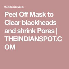 Peel Off Mask to Clear blackheads and shrink Pores | THEINDIANSPOT.COM