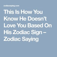 This Is How You Know He Doesn't Love You Based On His Zodiac Sign – Zodiac Saying