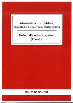Administración pública, juventud y democracia participativa / Rubén Miranda Gonçalves (coord.).    Dirección Xeral de Xuventude e Voluntariado, 2016