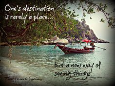 Inspirational Travel Quotes: One's destination is rarely a place, but a new way of seeing things.""
