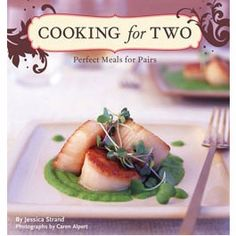 Cooking for Two- A Perfect Meal for Pairs    By Jessica Strand - I love this cookbook! $19.95