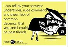 I can tell by your sarcastic undertones.. #ecards