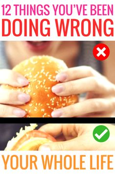12 Things You've Been Doing Wrong Your Whole Life, doing wrong things and your doing it wrong, diy life hacks, tips and tricks