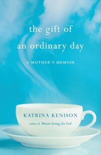 The Gift of an Ordinary Day by Katrina Kenison  This is a wonderful book for mothers of teenagers to read! I keep going back and reading passages again and again.