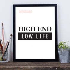 High End Low Life #etsy #etsyprint #etsyquote #etsyprintables #etsyart #etsyquotes #bossquote #bossprint #bossart #bossquotes #bossprints #bossprintable #bossprintables #girlbossprint #entrepreneurprint #Entrepreneurart #Entrepreneurquote #Entrepreneurprints #Entrepreneurquotes Printable Quotes, Printable Art, Printables, Quote Prints, Art Prints, Digital Prints, Digital Art, Boss Quotes, Typography Art