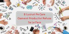 8 Lucruri Pe Care Oamenii Productivi Refuza Sa Le Faca