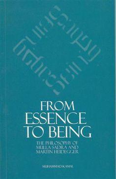 From Essence to Being: The Philosophy of Mulla Sadra & Martin Heidegger