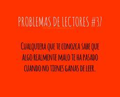 PROBLEMAS DE LECTORES #37 Cualquiera que te conozca sabe que algo realmente malo te ha pasado cuando no tienes ganas de leer