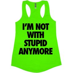 I'm Not With Stupid Anymore Tank Top Women's Funny T-Shirt Tee Shirt... ($14) ❤ liked on Polyvore featuring tops, black, tanks, women's clothing, vinyl top, black top, print top, racerback tops and racer back tops