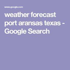 weather forecast port aransas texas - Google Search