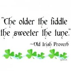 "Sayings and Blessings from the Emerald Isle . Gus used this on in Lonesome Dove, ""The older the fiddle, the sweeter the music"" this makes me think of my Grandpa dancing and fiddling in the kitchen! Great Quotes, Me Quotes, Inspirational Quotes, Clever Quotes, Irish Quotes, Irish Sayings, Irish Proverbs, Old Irish, Frases"