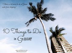 Travel Guam -10 Things to Do in Guam (Aside from Shopping!!!)
