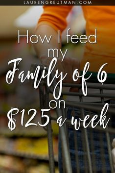 How to grocery shop on a budget, and how I feed my family of 6 for $125 a week!
