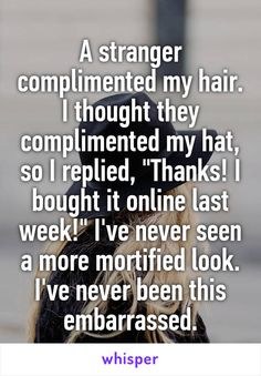 A stranger complimented my hair. I thought they complimented my hat, so I…